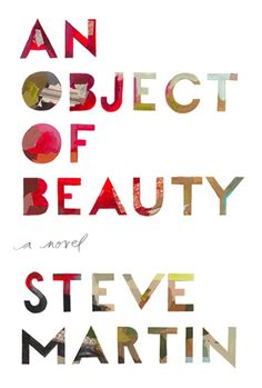 An Object of Beauty by Steve Martin / Just finished it, great cover and great build-up...till the end.
