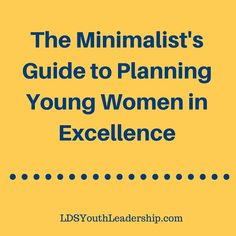 The Minimalist's Guide to Planning Young Women in Excellence
