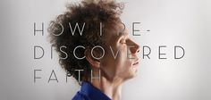 Candid article by Malcolm Gladwell: How I Rediscovered Faith