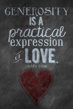 """""""Generosity is a practical expression of Love."""" - Gary Inrig"""