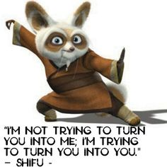 """I'm not trying to turn you into me; I'm trying to turn you into you. Mothers Day Quotes, Quotes For Kids, Kung Fu Panda Quotes, Positive Energy Quotes, Disney Movie Quotes, Cartoon Quotes, Words Of Wisdom Quotes, Sassy Quotes, Yoga Quotes"