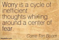 (15) Worry is a cycle of inefficient thoughts whirling around a center of fear. Corrie Ten Boom | All Quotes | Pinterest