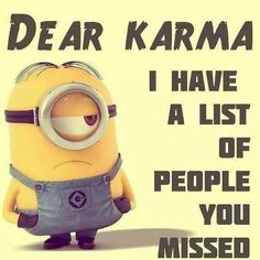Dear Karma funny quotes quote crazy funny quote funny quotes humor minions minion quotes