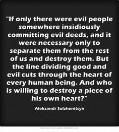 the line dividing good and evil cuts through the heart of every human being. Favorite Quotes, Best Quotes, Life Quotes, Religion And Politics, Evil People, Good And Evil, English, Meaningful Words, Some Words