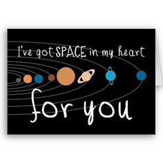 """A Valentine's card for amorous geeks, science fiction fans and anyone interested in physics and astronomy! An image of the solar system's planets with the words """"I've Got Space in my Heart for You!"""""""