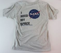 NASA I Need My Space shirt. I need this.