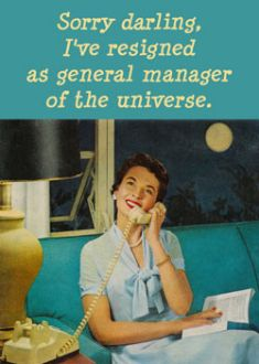 Sorry darling, I've resigned as general manager of the universe - vintage retro funny quote