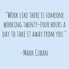 Success Motivation Work Quotes : QUOTATION – Image : Quotes Of the day – Description Weekend Inspiration. Quote by Mark Cuban. Sharing is Caring – Don't forget to share this quote ! Hard Work Quotes, Great Quotes, Quotes To Live By, Motivational Work Quotes, Work Inspirational Quotes, Funny Quotes, Work Ethic Quotes, Super Quotes, Weekend Work Quotes