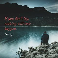 If you don't try nothing will ever happen. #positivitynote #positivity #inspiration