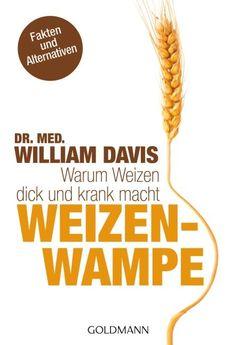 Weizenwampe: Warum Weizen dick und krank macht: Amazon.de: Dr. med. William Davis, Imke Brodersen: Bücher