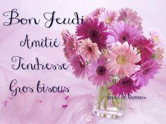Bon Jeudi Amitié Tendresse Gros bisous #jeudi bouquet fleurs amitie Friday Morning, Good Morning, Good Thursday, Happy Day, Messages, Bouquets, Funny, Communication, Friendship