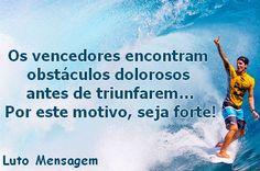 Ano Novo: Novos Desafios http://lutomensagem.blogspot.com.br/2014/12/ano-novo-novos-desafios.html Os vencedores encontram obstáculos dolorosos antes de triunfarem... Por este motivo, seja forte! Imagem de fundo com o brasileiro Campeão Mundial de Surfe - 2014, Gabriel Medina.