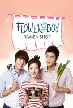 Flower Boy Ramyun Shop--Awesome writers and actors, loved it!!! South Korean with English subtitles =) <3