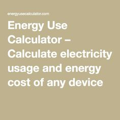 Energy Use Calculator – Calculate electricity usage and energy cost of any device