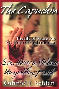 True Story named The Capuchin The life of Padre Pio - St. Pio of Pietrelcina by Othniel J. Seiden
