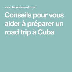 Conseils pour vous aider à préparer un road trip à Cuba