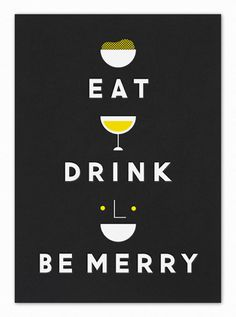 eat, drink + be merry
