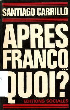 Carrillo, Santiago (1915-2012) Après Franco — quoi? / Santiago Carrillo ; traduit de l'espagnol. -- Paris : Éditions Sociales, [1966]. 190 p. ; 18 cm.