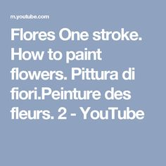Flores One stroke. How to paint flowers. Pittura di fiori.Peinture des fleurs. 2 - YouTube