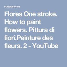 Flores One stroke. How to paint flowers. Pittura di fiori.Peinture des fleurs. 2 - YouTube