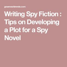 Writing Spy Fiction : Tips on Developing a Plot for a Spy Novel
