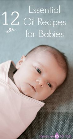12 Essential Oils Recipes for Babies. Essential oils for babies l how to use essential oils for infants #Essentialoilsforcolic #Essentialoilsfordiaperrash #essentialoilsforbabies