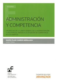 Administración y competencia : un análisis de la labor general de la Administración y una especial mirada a la situacion de la competencia en los puertos / María Pilar Canedo Arrillaga, directora. - 2015