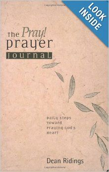 The Pray! Prayer Journal: Daily Steps toward Praying God`s Heart (Living the Questions): Dean Ridings: 9781576836163: Amazon.com: Books