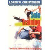 Solo Training: The Martial Artist's Guide to Training Alone (Paperback)By Loren W. Christensen