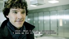 What I lack in compassion I make up for in a lack of compassion. #Sherlock