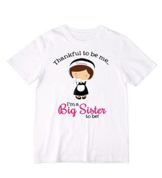 Thankful to be me...I'm a Big Sister to be  by siblingspecialtees