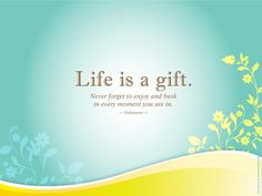 Life is a gift - Pinned by the You Are Linked to Resources for Families of People with Substance Use Disorder cell phone / tablet app, on January 10, 2014;      Android - https://play.google.com/store/apps/details?id=com.thousandcodes.urlinkedlite;                    iPhone - https://itunes.apple.com/us/app/you-are-linked-to-resources/id743245884?mt=8