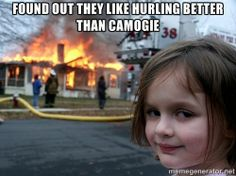 Disaster Girl - Found out they like hurling better than camogie