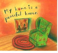 *My Home is a Peaceful Haven*~I Bless my Home With Love. I put Love in every corner, and my home lovingly responds with warmth and comfort. I Am at Peace.~Louise Hay