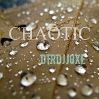 Chaotic  @dtrdjjoxe by ★DTRDJJOXΞ☆ on SoundCloud