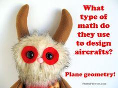 cute & clean geometry math joke for children featuring an adorable Monster Doll :) Math Jokes, Corny Jokes, Jokes For Kids, Kid Jokes, Plane Geometry, Clean Jokes, You Make Me Laugh, Monster Dolls, Puns