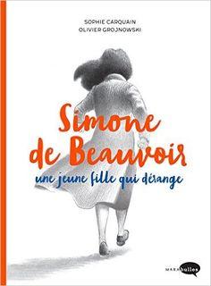 Amazon.fr - Simone de Beauvoir, une jeune fille qui dérange - Sophie Carquain, Olivier Grojnowski - Livres