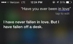 10 Funny Things To Say To Siri When You're BoredOh, Siri. How we love you so. However, sometimes we worry that you may not love us back and that you're act