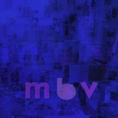 My Bloody Valentine mbv Vinil 180gr LP + CD + High Res Download Edição Limitada Masterização Analógica - Vinyl Gourmet