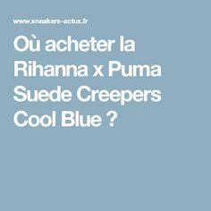 Où acheter la Rihanna x Puma Suede Creepers Cool Blue   Suede Creepers e619aabc85
