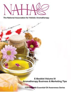 NAHA E-Booklet Vol III   Aromatherapy Business & Marketing Tips  This e-booklet is available on CD format via the NAHA bookstore.    Learn more about NAHA and membership benefits at www.naha.org