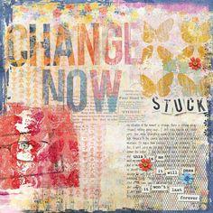change now - My Scrapbook Art Gallery