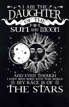 I am the daughter of the Sun and Moon...