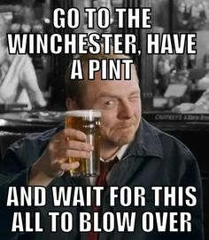 Go to the Winchester, have a pint and wait for this to blow over. The Universal Solution