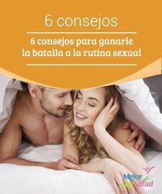 6 consejos para ganarle la batalla a la rutina sexual  Mantener viva la pasión y el deseo sexual es uno de los componentes esenciales para que la relación de pareja se conserve estable durante mucho tiempo.