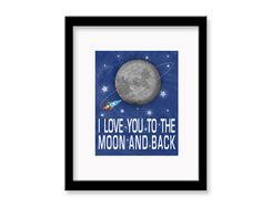 "I Love You to the Moon and Back - 8"" x 10"" Children's Decor Wall Art Print - Children's Outer Space Theme Room Decor"