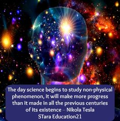 "Nikola Tesla: ""The day science begins to study non-physical phenomenon, it will make more progress than it made in all the previous centuries of its existence."""