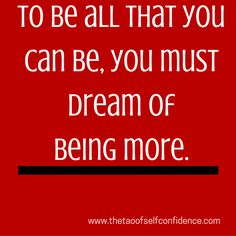to-be-all-that-you-can-be-you-must-dream-of-being-more