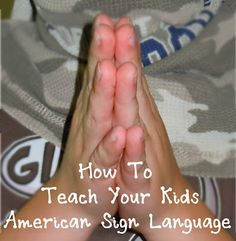 How to teach your kids American Sign Language