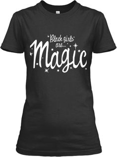 Black Girls Are Magic! | Teespring